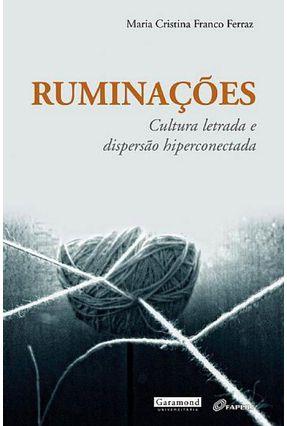 Ruminações - Cultura Letrada e Dispersão Hiperconectada - Ferraz,Maria Cristina Franco   Hoshan.org