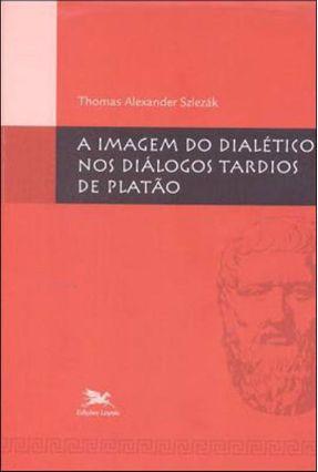 A Imagem do Dialético Nos Diálogos Tardios de Platão - Szlezák,Thomas Alexandre | Hoshan.org
