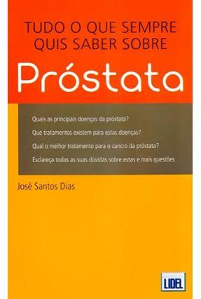 Tudo o Que Sempre Quis Saber Sobre Próstata - Dias,José Santos pdf epub