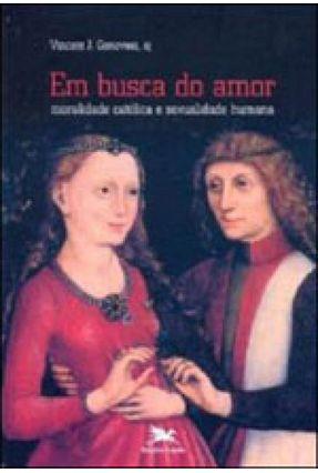 Em Busca do Amor - Moralidade Católica e Sexualidade Humana - Genovesi,Vincent J.   Hoshan.org