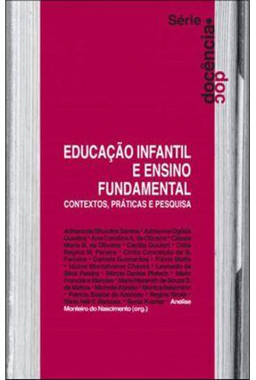 Educação Infantil e Ensino Fundamental - Contextos, Práticas e Pesquisa - Nascimento,Anelise Monteiro Do pdf epub