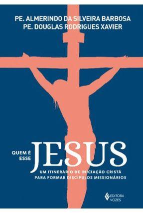 Quem É Esse Jesus - Um Itinerário De Iniciação Cristã Para Formar Discípulos Missionários