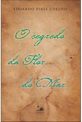O Segredo da Flor do Mar - Pires,Eduardo | Hoshan.org