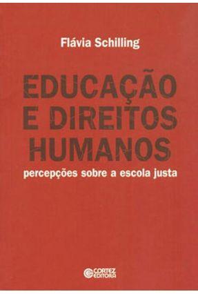 Educação e Direitos Humanos - Percepções Sobre A Escola Justa - Schilling,Flávia pdf epub