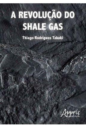 A Revolução Do Shale Gas - Takaki,Thiago | Tagrny.org