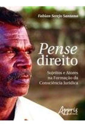 Pense Direito - Sujeitos e Atores na Formação da Consciência Jurídica - Santana,Fabian Serejo | Tagrny.org