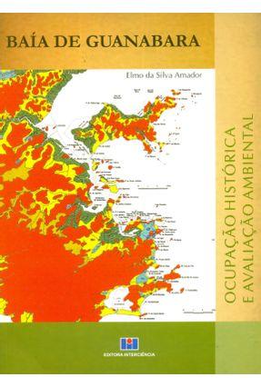 Baía de Guanabara - Ocupação Histórica e Avaliação Ambiental - Amador,Elmo da Silva   Hoshan.org