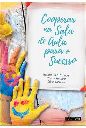 Cooperar Na Sala De Aula Para O Sucesso - Silva,Helena Santos Lopes,José Pinto Moreira,Sónia   Hoshan.org