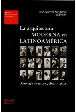 La Arquitectura Moderna En Latinoamérica - Antología de Autores, Obras Y Textos - Maluenda,Ana Esteban | Hoshan.org
