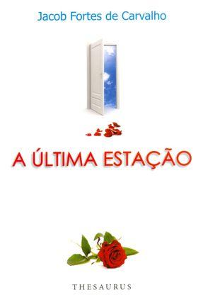 A Última Estação - Carvalho,Jacob Fortes de   Hoshan.org
