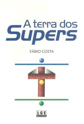 A Terra dos Supers - Costa,Fabio   Tagrny.org