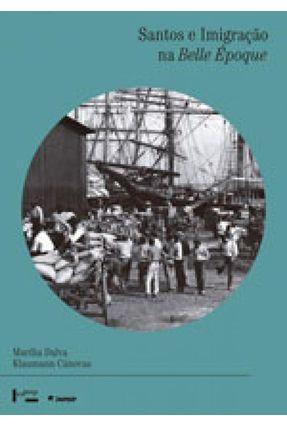 Santos E Imigração Na Belle Époque - Marília Dalva Klaumann Cánovas   Hoshan.org