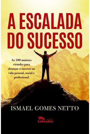 A Escalada do Sucesso - Netto,Ismael Gomes   Nisrs.org
