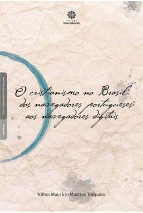 O Cristianismo No Brasil - Dos Navegadores Portugueses Aos Navegadores Digitais - Torquato,Nilton Maurício Martins   Hoshan.org