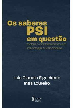 Os Saberes PSI Em Questão - Sobre O Conhecimento Em Psicologia E Psicanálise