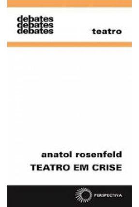 Teatro Em Crise - Col. Debates 336 - Rosenfeld,Anatol pdf epub