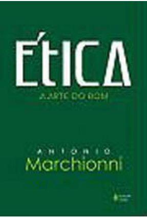 Ética - A Arte do Bom - Marchionni,Antonio | Nisrs.org