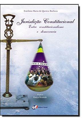 Jurisdição Constitucional -  Entre Constitucionalismo e Democracia - Barboza,Estefânia Maria de Queiroz | Tagrny.org