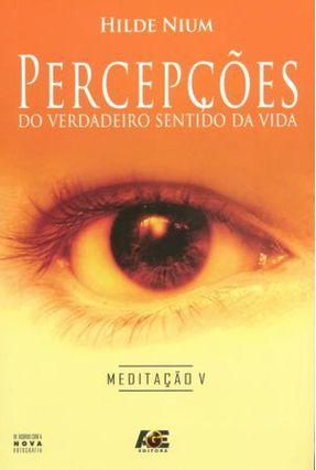 Percepções do Verdadeiro Sentido da Vida - Meditação 5 - Nium,Hilde pdf epub