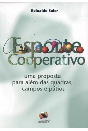 Esporte Cooperativo - Uma Proposta para Além das Quadras , Campos e Pátios - Soler,Reinaldo | Hoshan.org