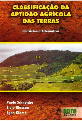 Classificação da Aptidão Agrícola das Terras - Um Sistema Alternativo - Giasson,Elvio Schneider,Paulo Klamt,Egon pdf epub