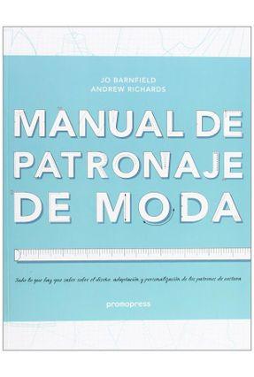 Manual De Patronaje De Moda - Richards,Andrew Barnfield,Jo | Tagrny.org