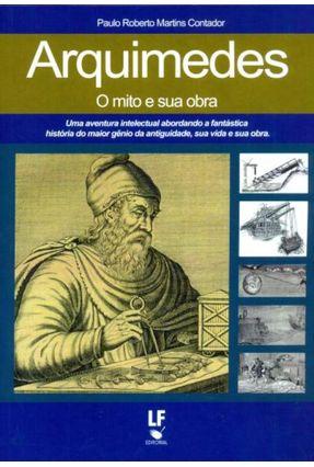 Arquimedes - o Mito e Sua Obra - Contador,Paulo Roberto Martins | Hoshan.org