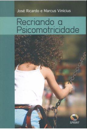 Recriando a Psicomotricidade - Machado,José Ricardo Martins Nunes,Marcus Vinícius da Silva pdf epub