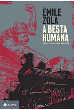 A Besta Humana - Edição Comentada e Ilustrada - Zola,Emile pdf epub