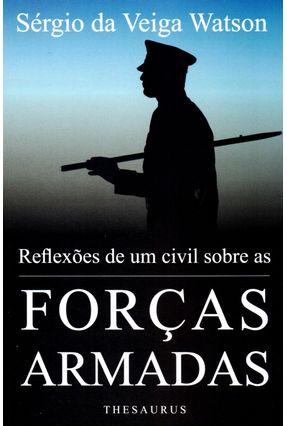 Reflexões de Um Civil Sobre As Forças Armadas - Watson ,Sérgio Da Veiga | Hoshan.org