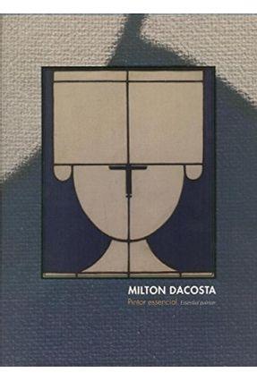 Milton Dacosta - Pintor Essencial - Edição Bilíngue - Gullar,Ferreira Rego,Norma Pereira Venancio Filho ,Paulo   Hoshan.org