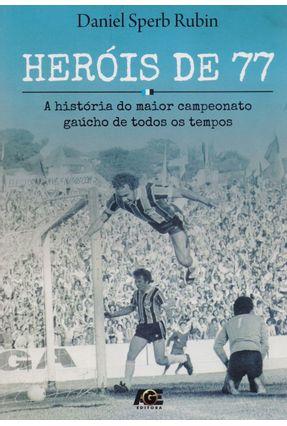Heróis de 77 - A História do Maior Campeonato Gaúcho de Todos Os Tempos