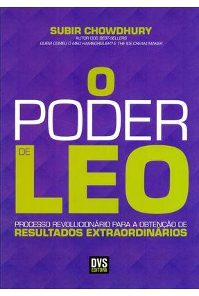 O Poder de Leo - Processo Revolucionário Para A Obtenção de Resultados Extraordinários - Chowdhury,Subir | Hoshan.org