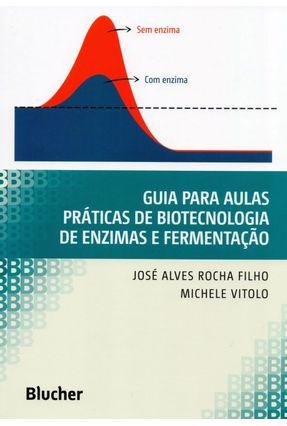 Guia Para Aulas Práticas de Biotecnologia de Enzimas e Fermentação - Filho,José Alves Rocha Filho,José Alves Rocha pdf epub