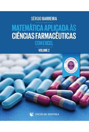 Matemática Aplicada Às Ciências Farmacêuticas Com Excel - Vol. 2 - Barreira,Sérgio | Hoshan.org