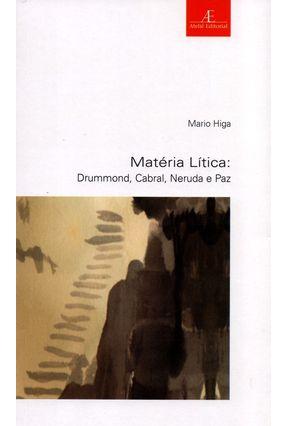 Matéria Lítica - Drummond, Cabral, Neruda e Paz - Higa,Mario pdf epub