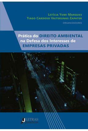 Prática Do Direito Ambiental Na Defesa Dos Interesses De Empresas Privadas - Marques,Letícia Yumi   Hoshan.org