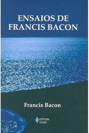 Ensaios de Francis Bacon - Bacon,Francis | Tagrny.org