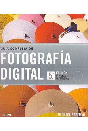 Guía Completa de Fotografía Digital - 5ª Ed. 2014 - Freeman,Michael | Hoshan.org