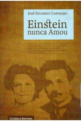 Einstein Nunca Amou - Carvalho,José Eduardo pdf epub