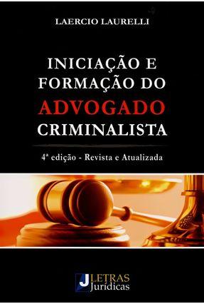 Iniciação e Formação do Advogado Criminalista - 4ª Ed. 2014 - Lauleli,Laercio | Tagrny.org