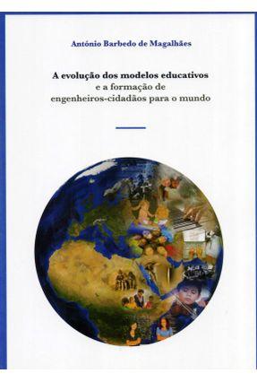 A Evolução Dos Modelos Educativos E A Formação De Engenheiros-Cidadãos Para O Mundo - Magalhães ,António Barbedo De   Hoshan.org