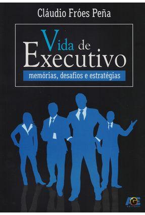 Vida de Executivo - Memórias, Desafios e Estratégias - Peña ,Cláudio Fróes | Nisrs.org