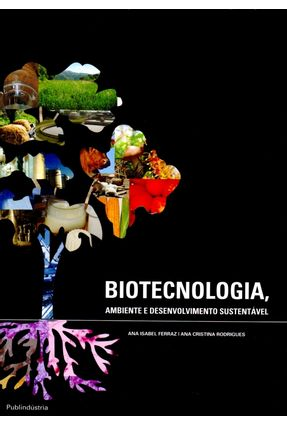 Biotecnologia, Ambiente e Desenvolvimento Sustentável - Ferraz,Ana Isabel Rodrigues,Ana Cristina pdf epub