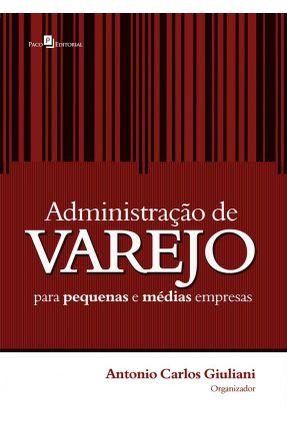 Administração de Varejo Para Pequenas e Médias Empresas - Giuliani,Antonio Carlos   Hoshan.org