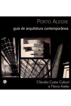 Porto Alegre - Guia de Arquitetura Contemporânea - Kiefer,Flávio Cabral,Cláudia Costa | Tagrny.org