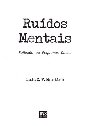 Ruídos Mentais - Reflexão Em Pequenas Doses - Martins,Luiz C. V.   Hoshan.org