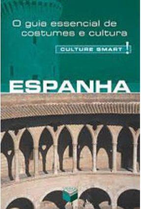 Culture Smart - Espanha - o Guia Essencial de Costumes e Cultura - Paschoa ,Celso | Hoshan.org