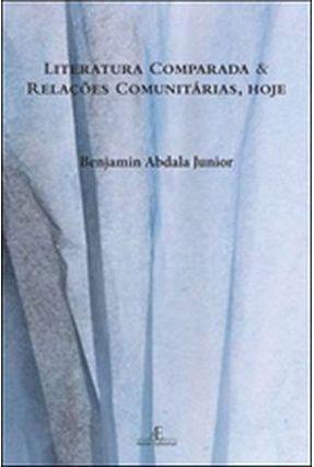 Literatura Comparada E Relações Comunitárias, Hoje - Abdala Jr.,Benjamin pdf epub