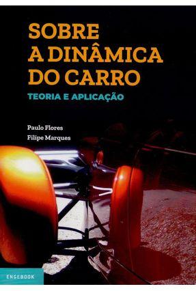 Sobre A Dinâmica Do Carro - Teoria E Aplicação - Flores,Paulo Marques,Filipe | Tagrny.org